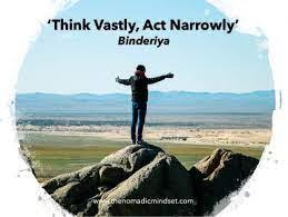Think Vastly, Act Narrowly